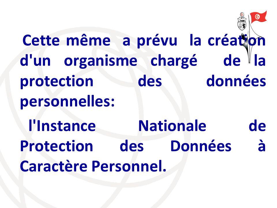 Cette même a prévu la création d'un organisme chargé de la protection des données personnelles: l'Instance Nationale de Protection des Données à Carac