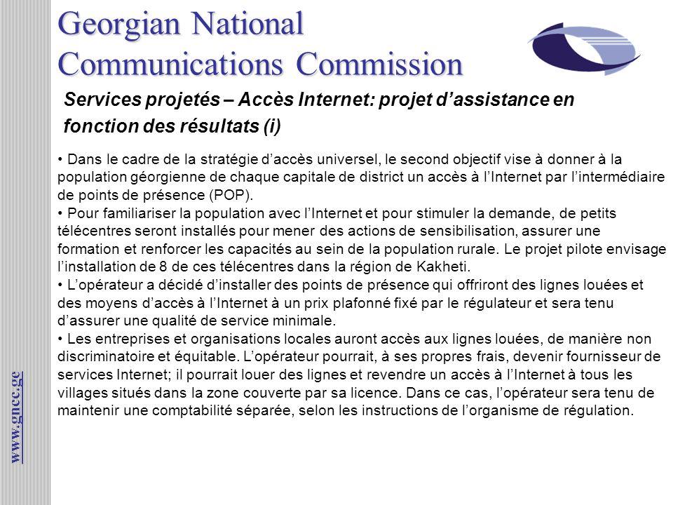 Services projetés – Accès Internet: projet dassistance en fonction des résultats (i) www.gncc.ge Dans le cadre de la stratégie daccès universel, le se
