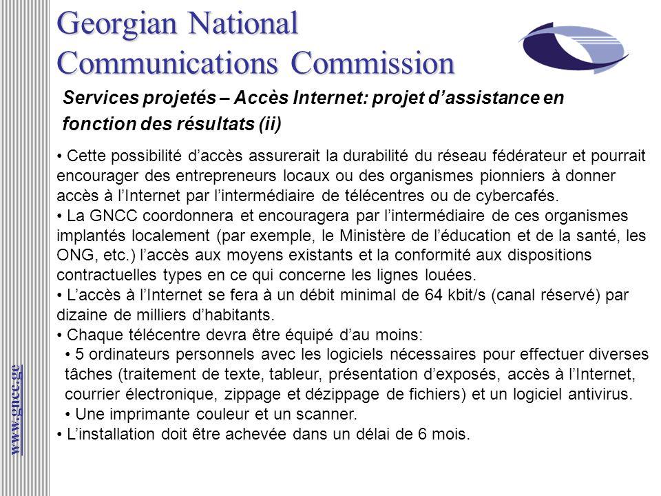 Georgian National Communications Commission Services projetés – Accès Internet: projet dassistance en fonction des résultats (ii) www.gncc.ge Cette po