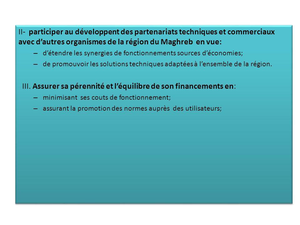 II- participer au développent des partenariats techniques et commerciaux avec dautres organismes de la région du Maghreb en vue: – détendre les synerg