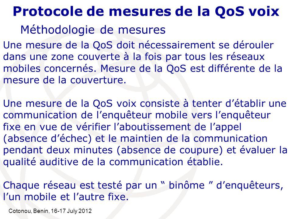 Cotonou, Benin, 16-17 July 2012 Protocole de mesures de la QoS voix Méthodologie de mesures Une mesure de la QoS doit nécessairement se dérouler dans