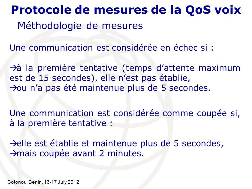 Cotonou, Benin, 16-17 July 2012 Protocole de mesures de la QoS voix Méthodologie de mesures Une communication est considérée comme coupée si, à la pre