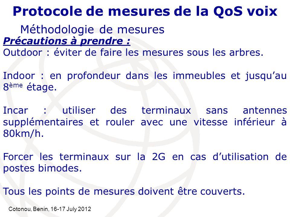 Cotonou, Benin, 16-17 July 2012 Protocole de mesures de la QoS voix Méthodologie de mesures Précautions à prendre : Outdoor : éviter de faire les mesu