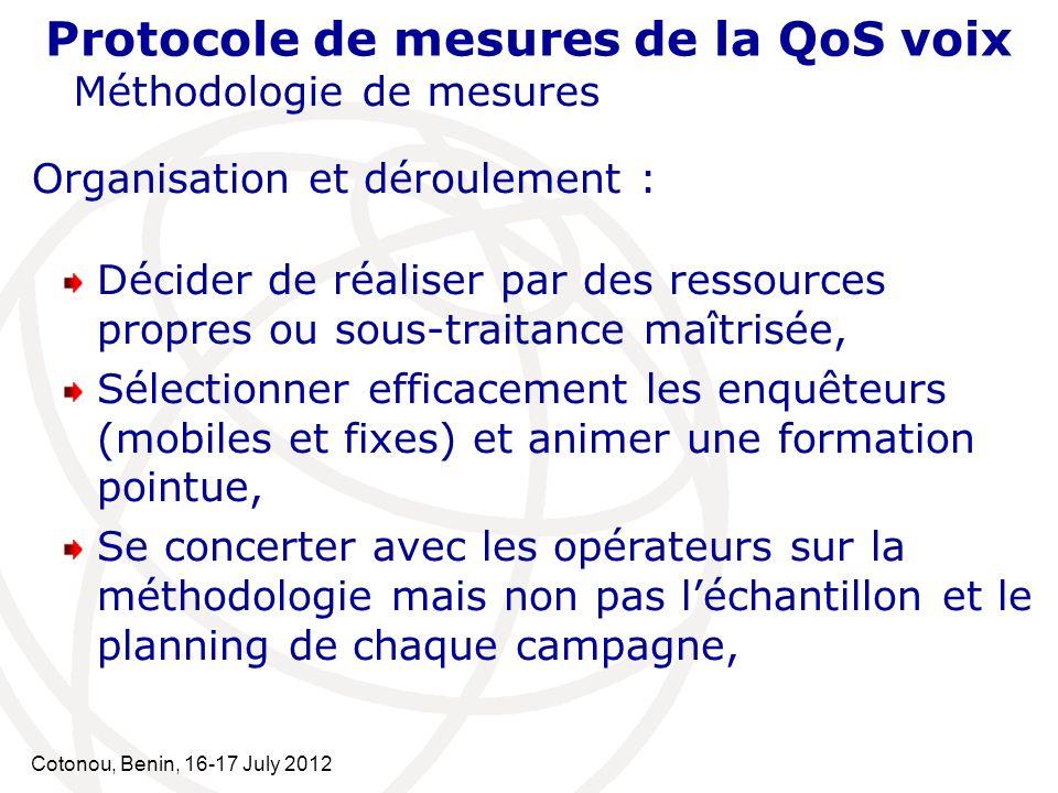 Cotonou, Benin, 16-17 July 2012 Protocole de mesures de la QoS voix Méthodologie de mesures Organisation et déroulement : Décider de réaliser par des