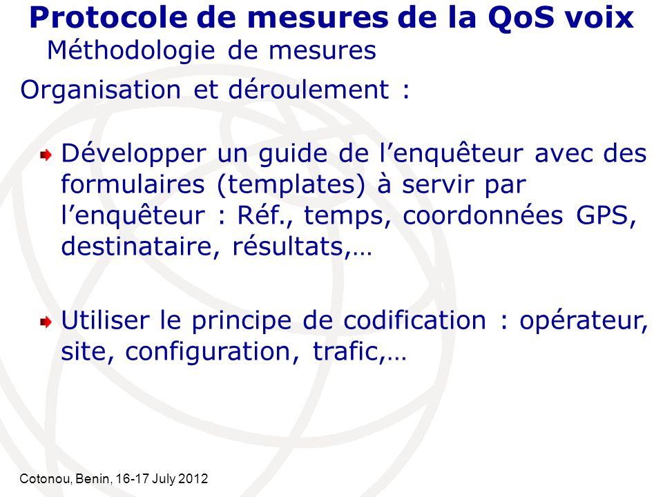 Cotonou, Benin, 16-17 July 2012 Protocole de mesures de la QoS voix Méthodologie de mesures Organisation et déroulement : Développer un guide de lenqu