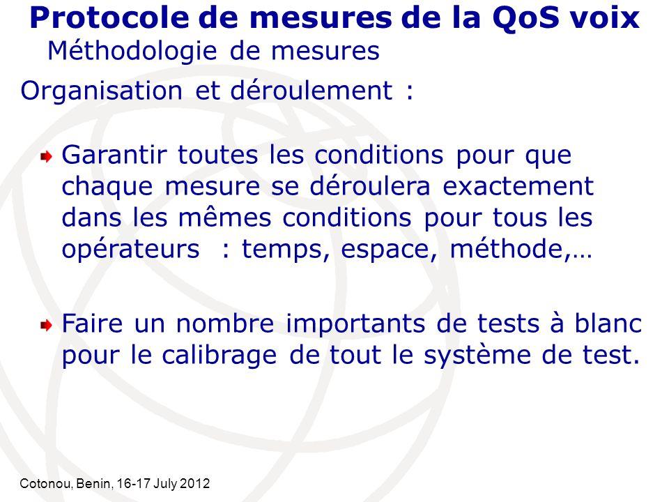 Cotonou, Benin, 16-17 July 2012 Protocole de mesures de la QoS voix Méthodologie de mesures Organisation et déroulement : Garantir toutes les conditio