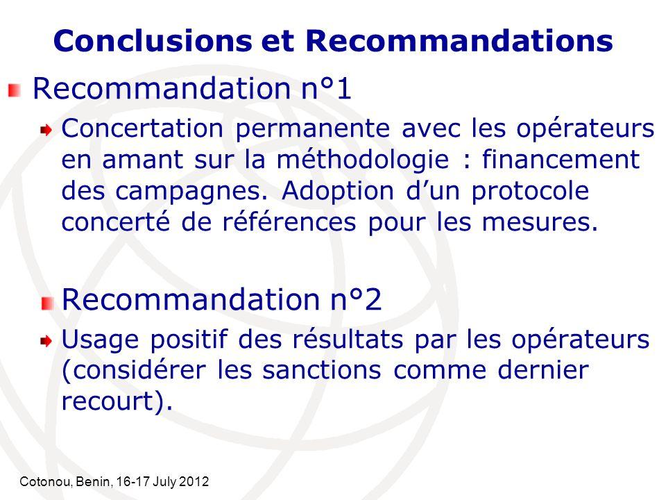 Cotonou, Benin, 16-17 July 2012 Conclusions et Recommandations Recommandation n°1 Concertation permanente avec les opérateurs en amant sur la méthodol