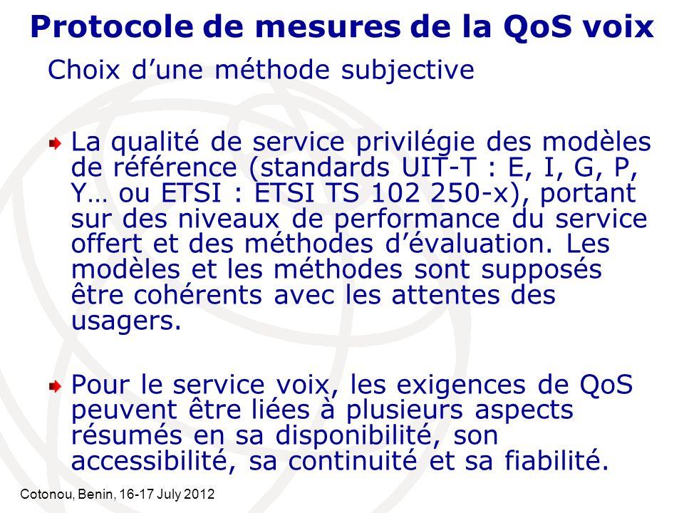 Cotonou, Benin, 16-17 July 2012 La qualité de service privilégie des modèles de référence (standards UIT-T : E, I, G, P, Y… ou ETSI : ETSI TS 102 250-