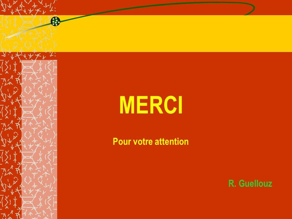 MERCI Pour votre attention R. Guellouz