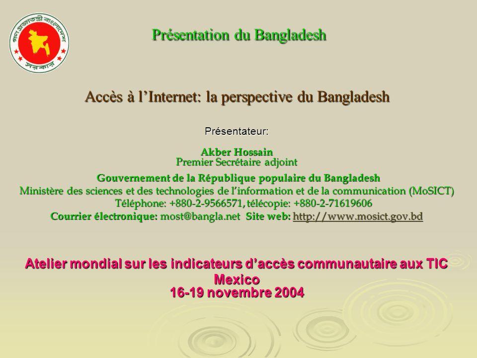 Présentation du Bangladesh Présentation du Bangladesh Accès à lInternet: la perspective du Bangladesh Présentateur: Akber Hossain Premier Secrétaire a