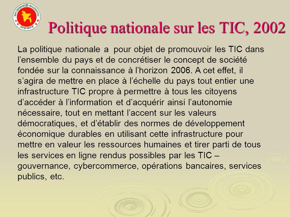 Politique nationale sur les TIC, 2002 La politique nationale a pour objet de promouvoir les TIC dans lensemble du pays et de concrétiser le concept de
