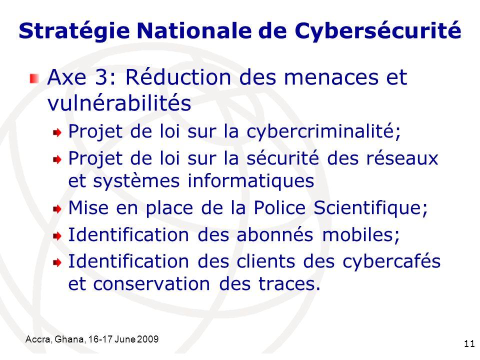 International Telecommunication Union Accra, Ghana, 16-17 June 2009 11 Stratégie Nationale de Cybersécurité Axe 3: Réduction des menaces et vulnérabil