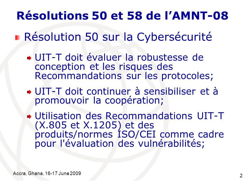 International Telecommunication Union Accra, Ghana, 16-17 June 2009 3 Résolutions 50 et 58 de lAMNT-08 Elaboration de normes et de lignes directrices pour contrer les cyberattaques et faciliter l identification de la source d une attaque.