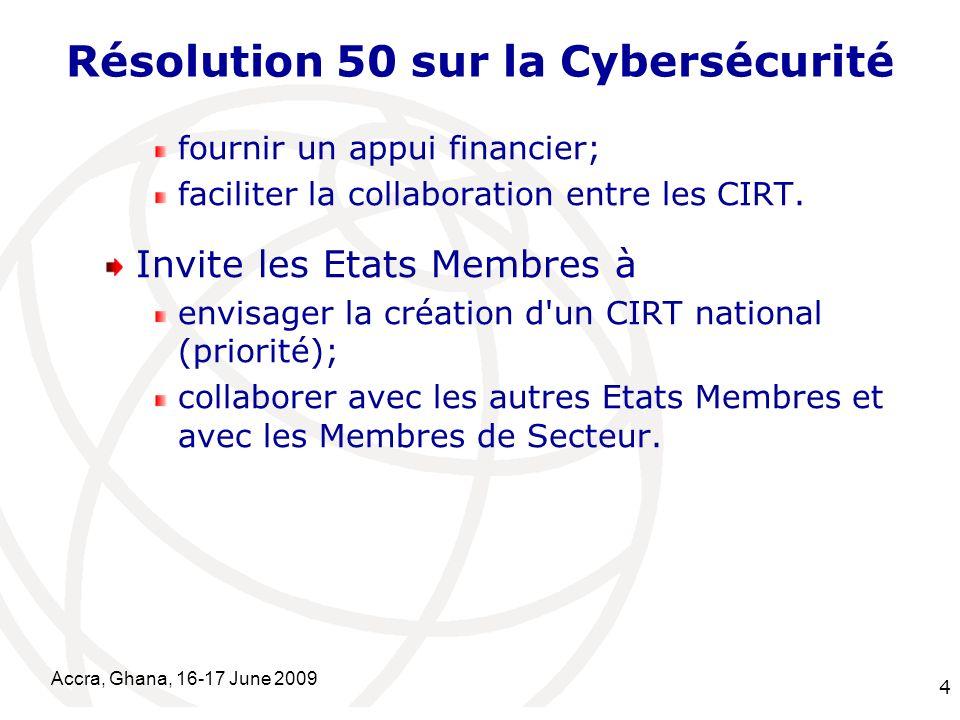 International Telecommunication Union Accra, Ghana, 16-17 June 2009 4 Résolution 50 sur la Cybersécurité fournir un appui financier; faciliter la coll