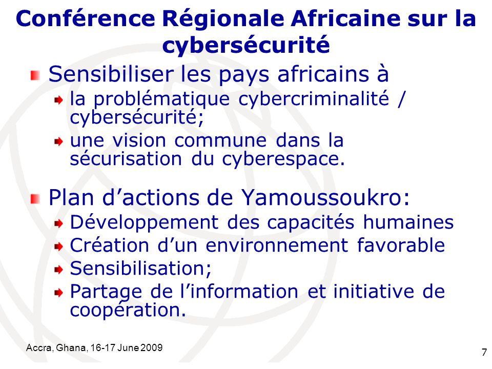 International Telecommunication Union Accra, Ghana, 16-17 June 2009 7 Conférence Régionale Africaine sur la cybersécurité Sensibiliser les pays africa