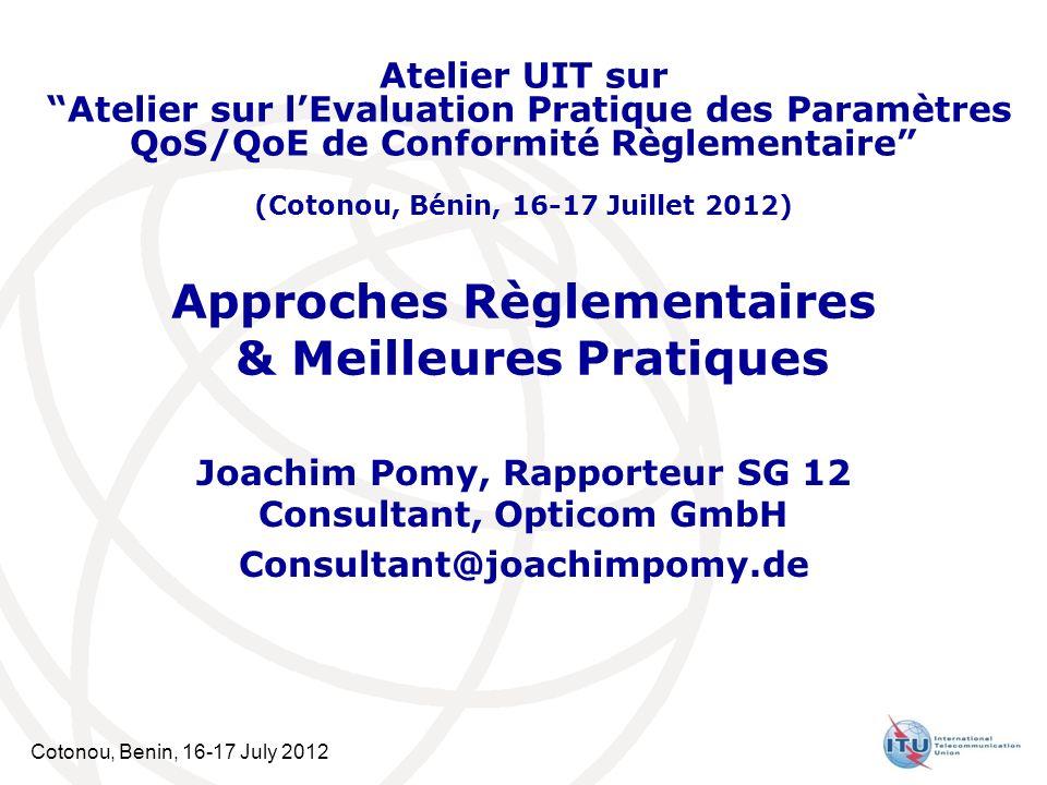 Cotonou, Benin, 16-17 July 2012 Approches Règlementaires & Meilleures Pratiques Joachim Pomy, Rapporteur SG 12 Consultant, Opticom GmbH Consultant@joa