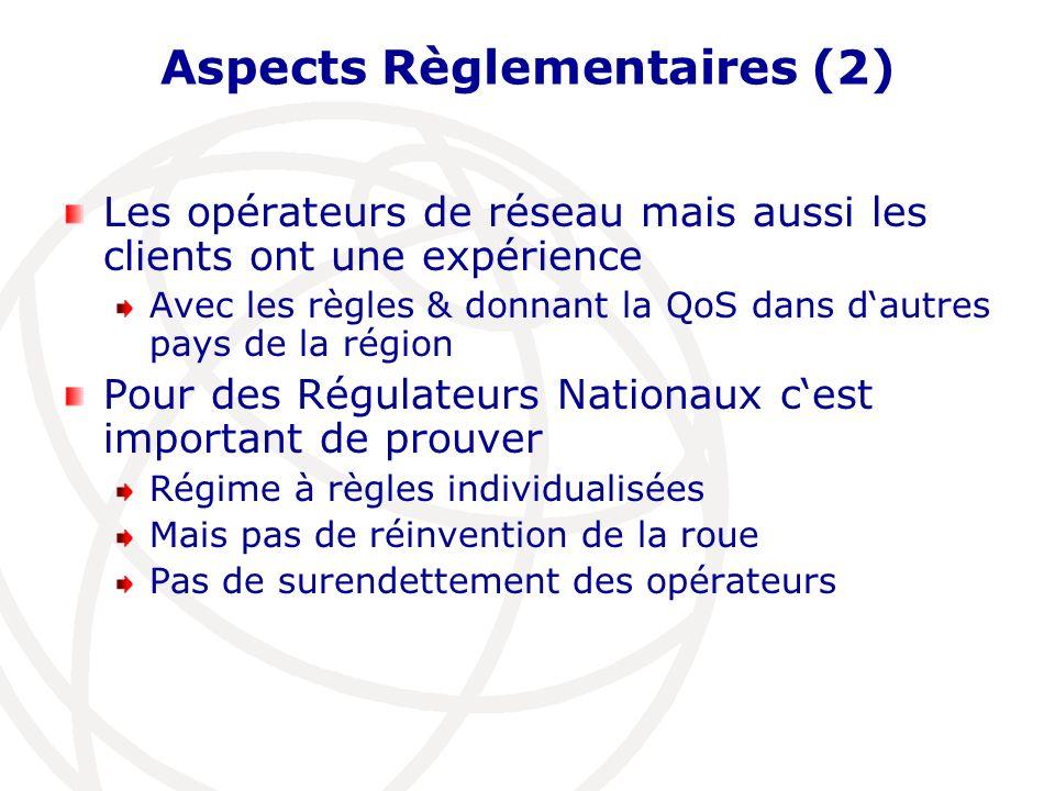 Aspects Règlementaires (2) Les opérateurs de réseau mais aussi les clients ont une expérience Avec les règles & donnant la QoS dans dautres pays de la