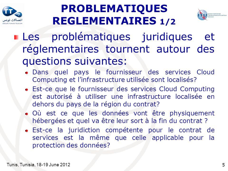 Tunis, Tunisia, 18-19 June 2012 5 PROBLEMATIQUES REGLEMENTAIRES 1/2 Les problématiques juridiques et réglementaires tournent autour des questions suivantes: Dans quel pays le fournisseur des services Cloud Computing et linfrastructure utilisée sont localisés.