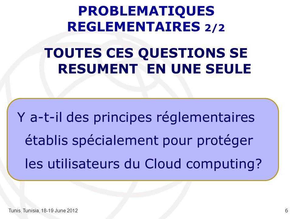 PROBLEMATIQUES REGLEMENTAIRES 2/2 Tunis, Tunisia, 18-19 June 2012 6 Y a-t-il des principes réglementaires établis spécialement pour protéger les utilisateurs du Cloud computing.