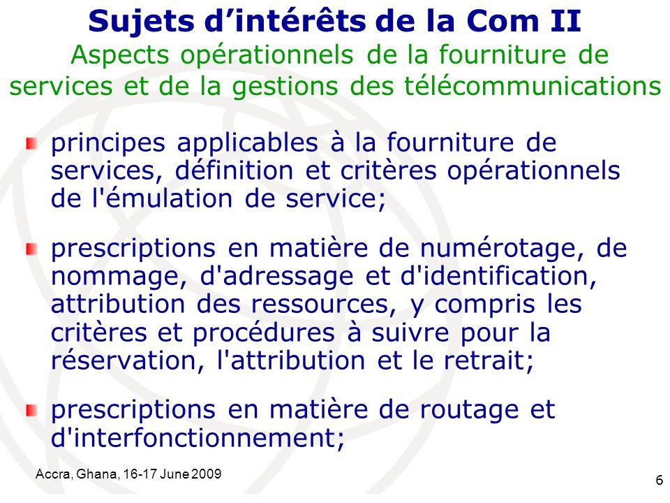 International Telecommunication Union Accra, Ghana, 16-17 June 2009 17 Organisation nationale pour participer les travaux de lUIT Organisation entre lOrgane de Régulation, le Ministère et les Opérateurs pour produire des contributions au niveau régional et international.