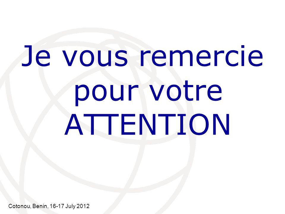 Cotonou, Benin, 16-17 July 2012 Je vous remercie pour votre ATTENTION