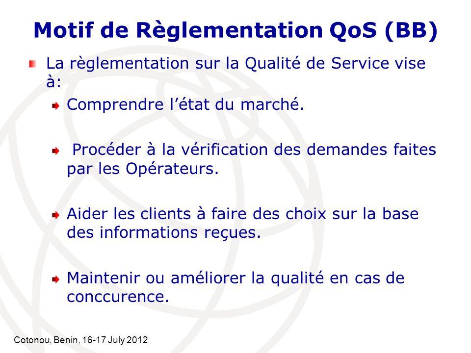 Cotonou, Benin, 16-17 July 2012 Activités de Règlementations QoS Définir les paramètres Etablir les objectifs Faire des évaluations Auditer les mesures Publier les mesures Sassure de la conformité
