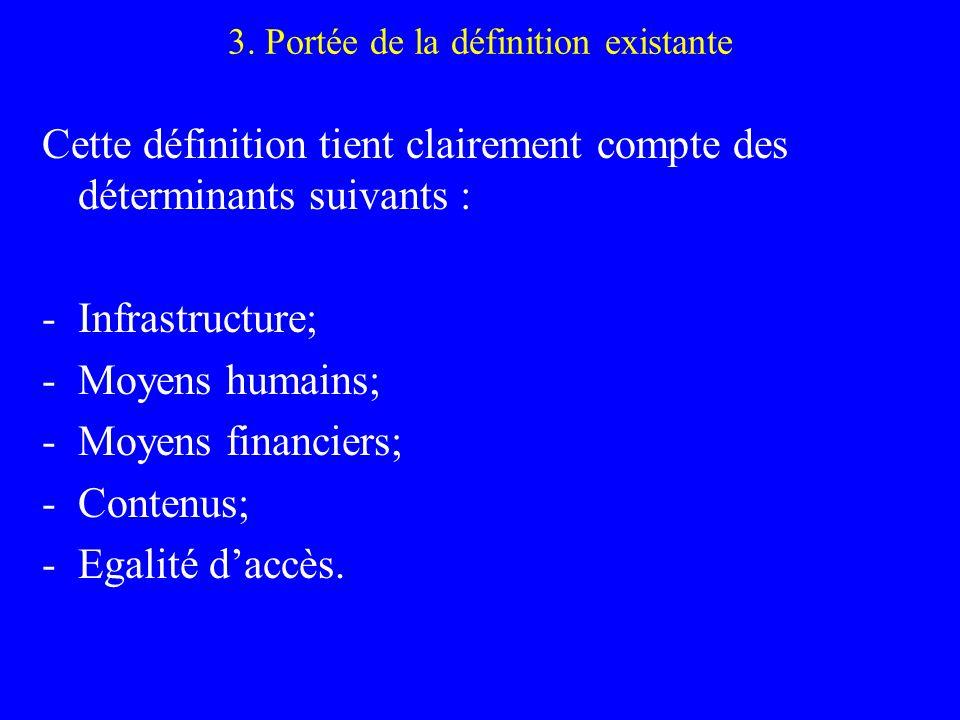 3. Portée de la définition existante Cette définition tient clairement compte des déterminants suivants : -Infrastructure; -Moyens humains; -Moyens fi