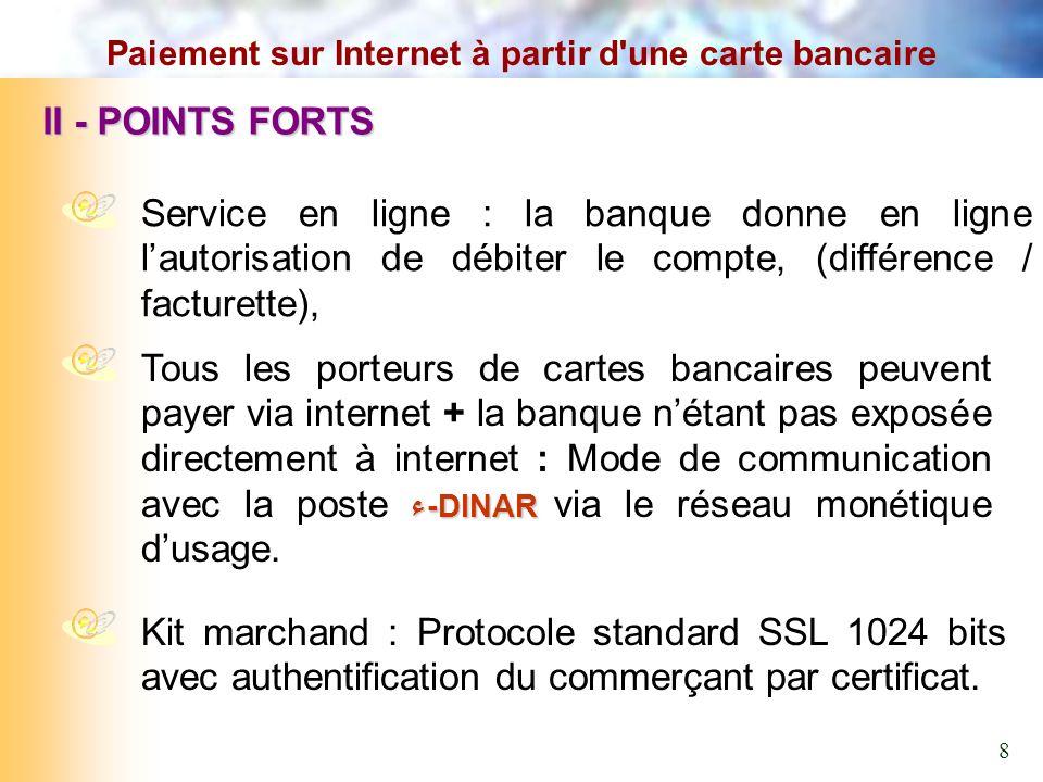 II - POINTS FORTS Service en ligne : la banque donne en ligne lautorisation de débiter le compte, (différence / facturette), ء-DINAR Tous les porteurs