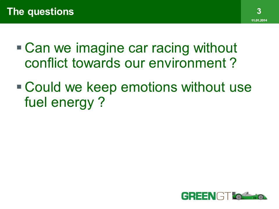 The questions Can we imagine car racing without conflict towards our environment .