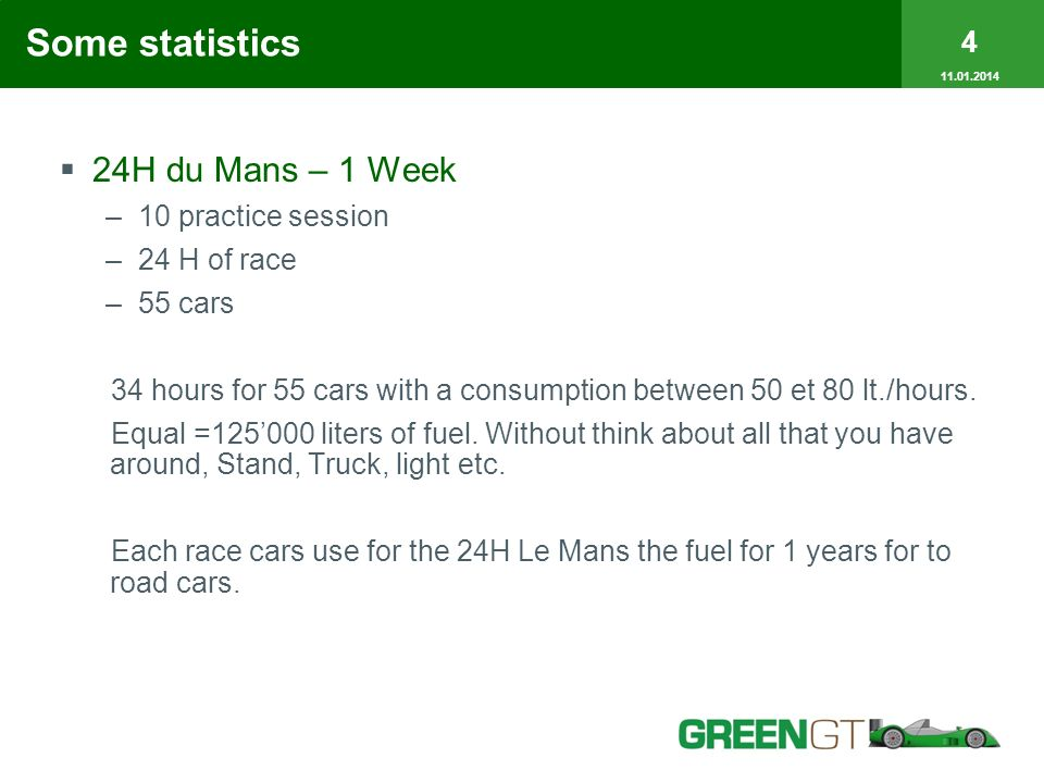 Some statistics 24H du Mans – 1 Week –10 practice session –24 H of race –55 cars 34 hours for 55 cars with a consumption between 50 et 80 lt./hours.