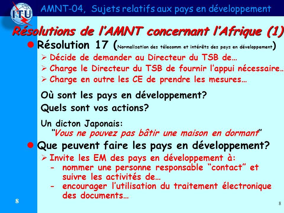 AMNT-04, Sujets relatifs aux pays en développement 8 8 Résolutions de lAMNT concernant lAfrique (1) Résolution 17 ( Normalisation des télecomm et inté