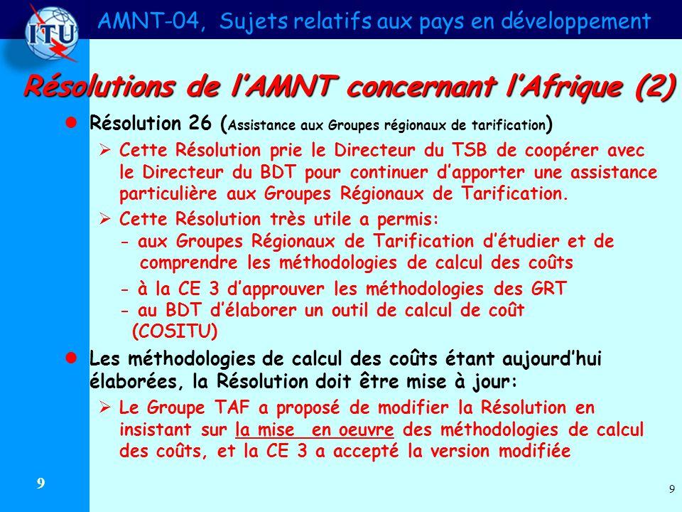 AMNT-04, Sujets relatifs aux pays en développement 9 9 Résolution 26 ( Assistance aux Groupes régionaux de tarification ) Cette Résolution prie le Directeur du TSB de coopérer avec le Directeur du BDT pour continuer dapporter une assistance particulière aux Groupes Régionaux de Tarification.