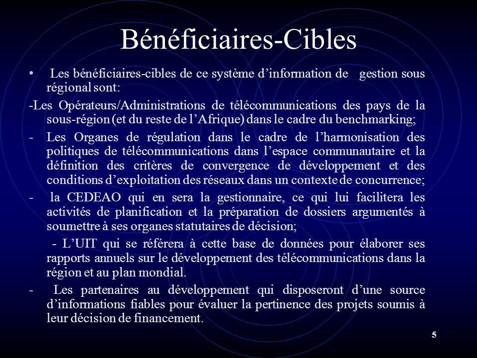 5 Bénéficiaires-Cibles Les bénéficiaires-cibles de ce système dinformation de gestion sous régional sont: -Les Opérateurs/Administrations de télécommu