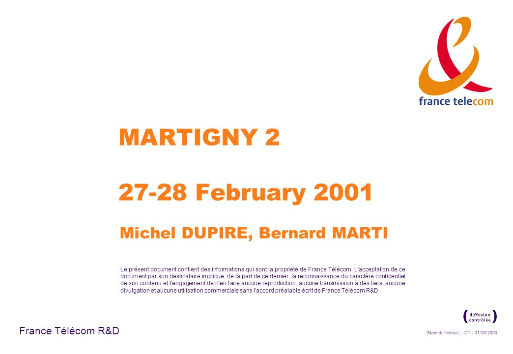 (Nom du fichier) - D1 - 01/03/2000 France Télécom R&D Le présent document contient des informations qui sont la propriété de France Télécom. L'accepta