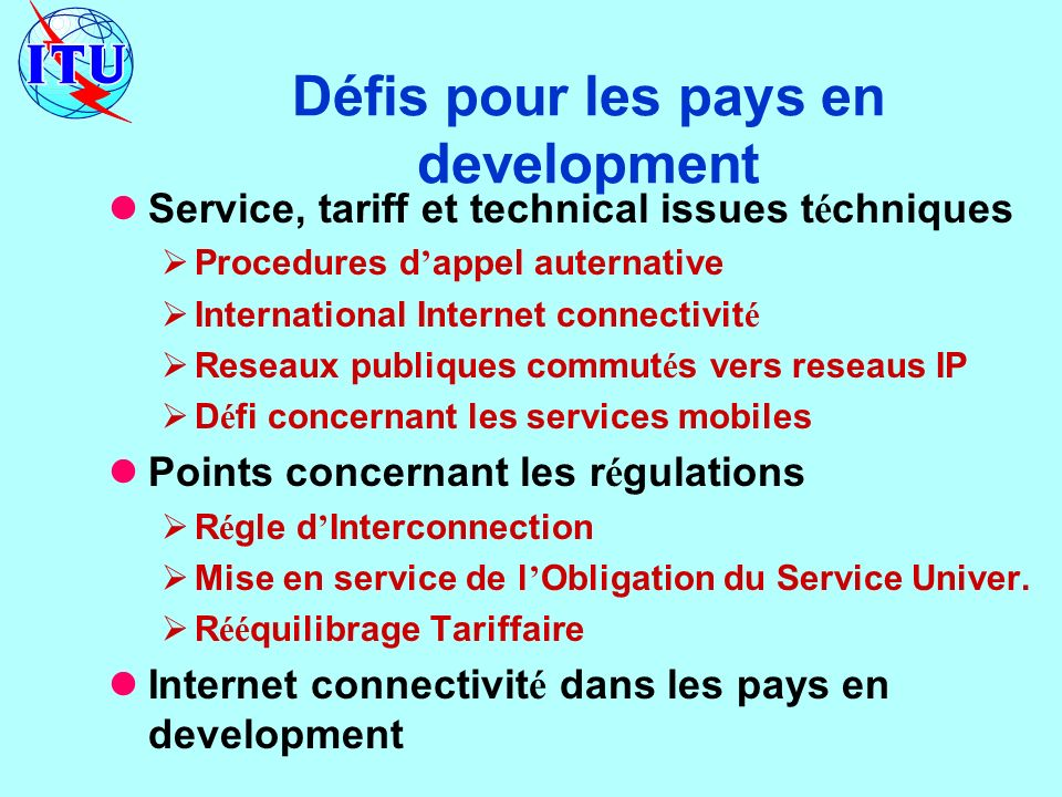 Défis pour les pays en development Service, tariff et technical issues t é chniques Procedures d appel auternative International Internet connectivit