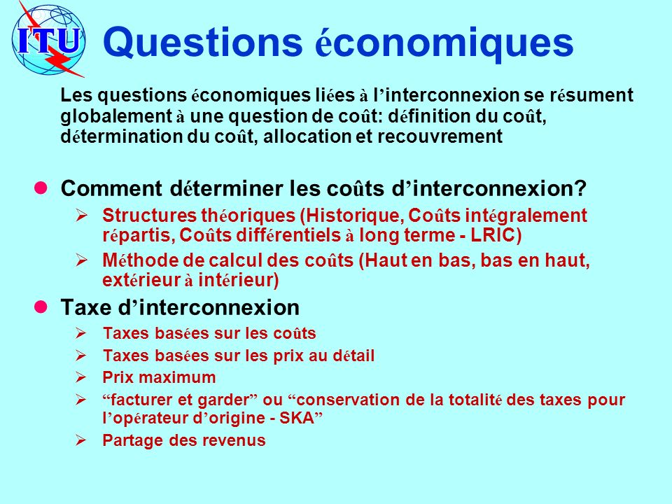 Questions é conomiques Les questions é conomiques li é es à l interconnexion se r é sument globalement à une question de co û t: d é finition du co û