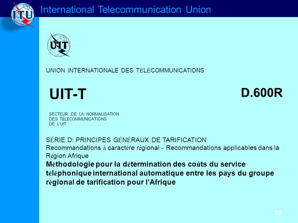 International Telecommunication Union 33 UNION INTERNATIONALE DES T É L É COMMUNICATIONS UIT-T D.600R SECTEUR DE LA NORMALISATION DES T É L É COMMUNIC