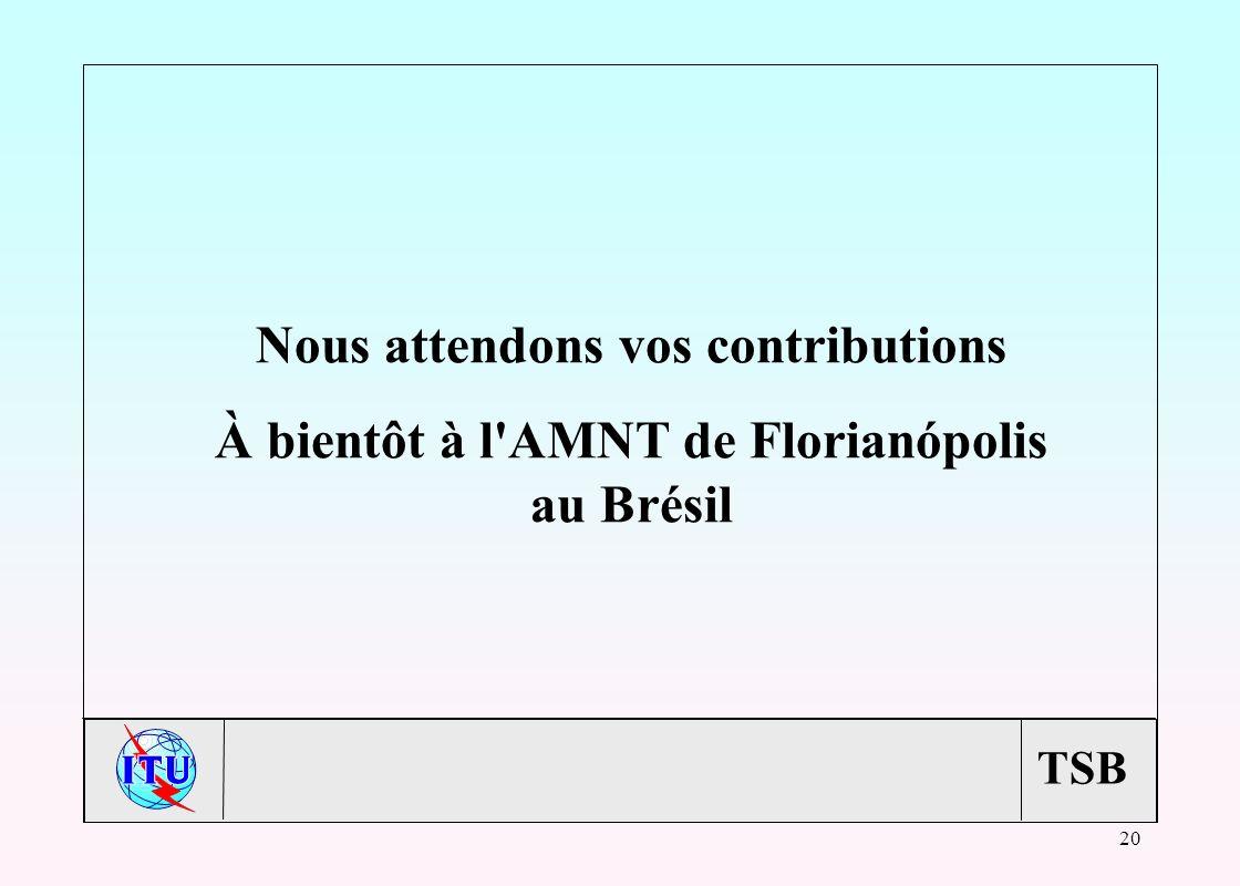 TSB 20 Nous attendons vos contributions À bientôt à l AMNT de Florianópolis au Brésil