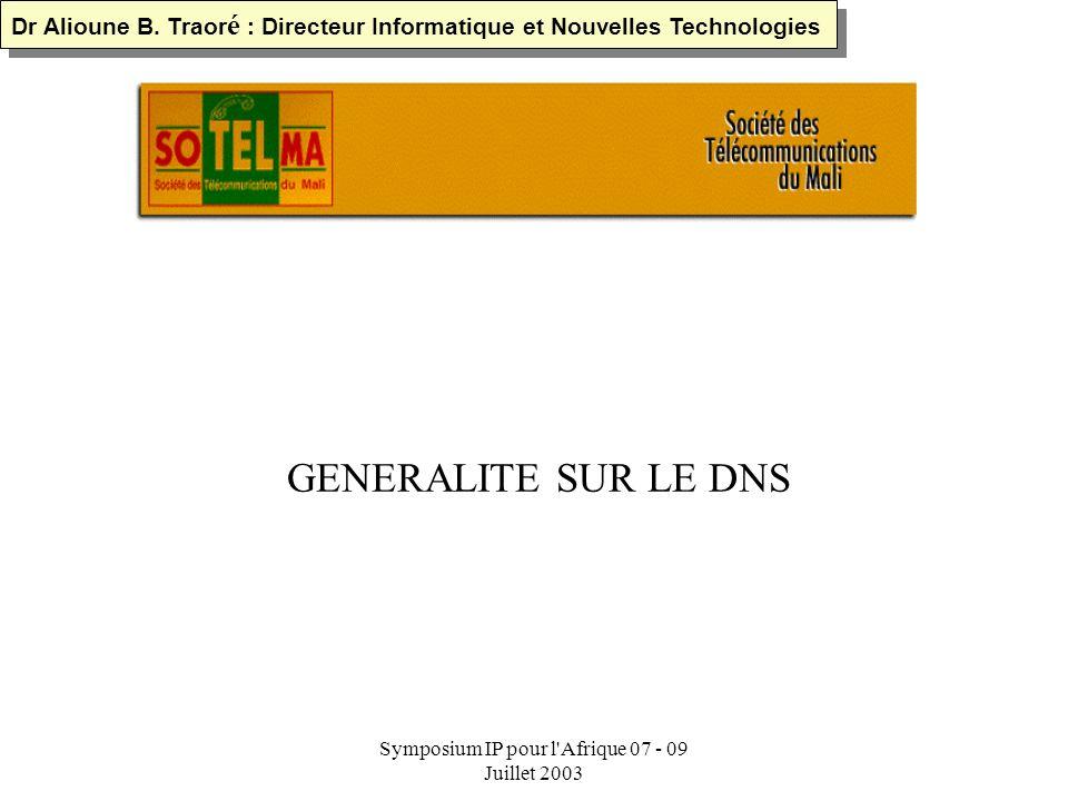 Symposium IP pour l Afrique 07 - 09 Juillet 2003 CONTEXTE DIMPLANTATION DU RESEAU IP ET DEVELOPPEMENT (SUITE) Février 2000 organisation de Bamako2000 (expérience de deux liens et déclaration de projet de connexion des 703 communes du Mali) Février 2001 mise en fonctionnement de deux liaisons (LELAND et TELEGLOBE) 3Mo/2Mo Mars 2001 démarrage du programme d extension du réseau National Internet et création de LIR Janvier 2002 installation et mise en fonction complète de tous les POP et augmentation bande passante 6/4Mo Mai 2002 Rencontre régionale pour la réunion préparatoire de la société de linformation Actuellement connexion d autres PSI Dr Alioune B.