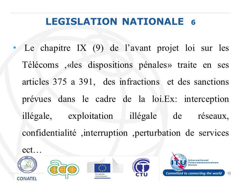 12 LEGISLATION NATIONALE 6 Le chapitre IX (9) de lavant projet loi sur les Télécoms,«les dispositions pénales» traite en ses articles 375 a 391, des i