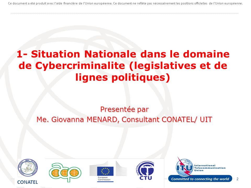 2 1- Situation Nationale dans le domaine de Cybercriminalite (legislatives et de lignes politiques) Presentée par Me. Giovanna MENARD, Consultant CONA