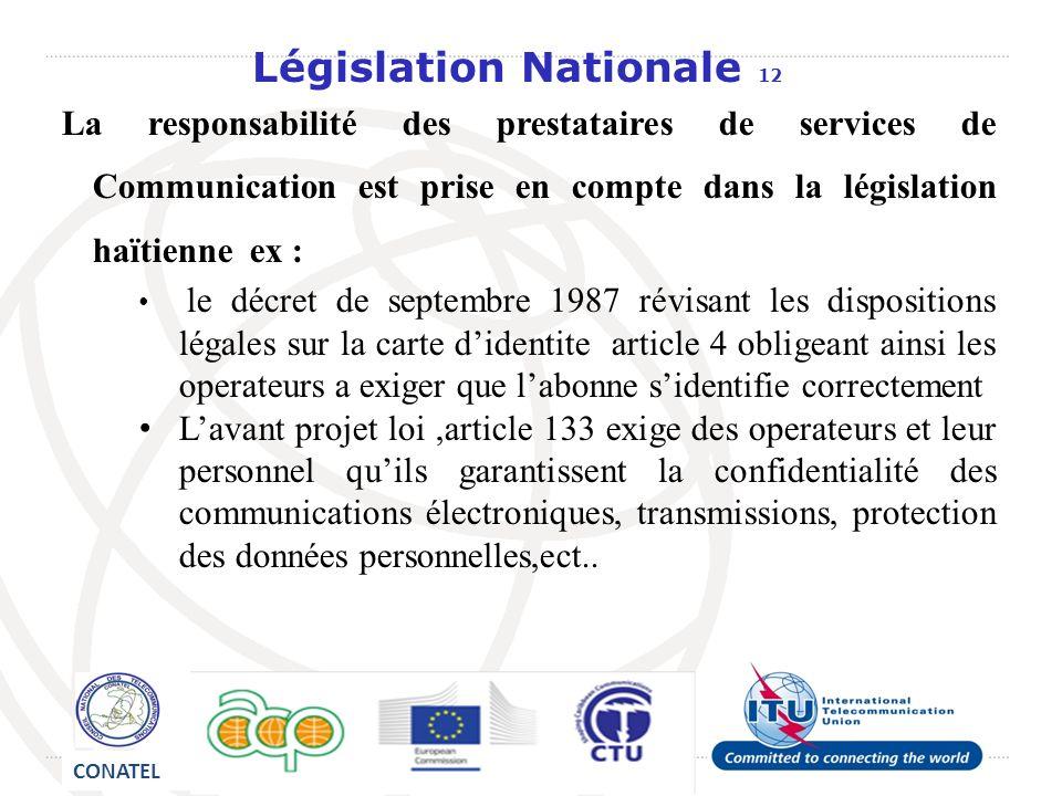 Législation Nationale 12 La responsabilité des prestataires de services de Communication est prise en compte dans la législation haïtienne ex : le déc