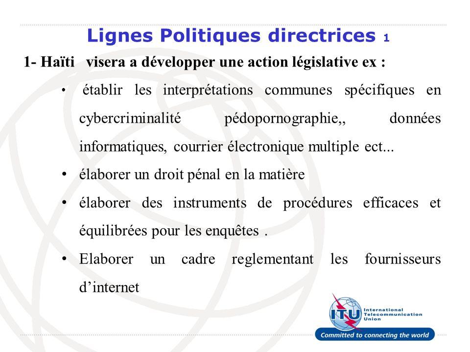 Lignes Politiques directrices 1 1- Haïti visera a développer une action législative ex : établir les interprétations communes spécifiques en cybercrim