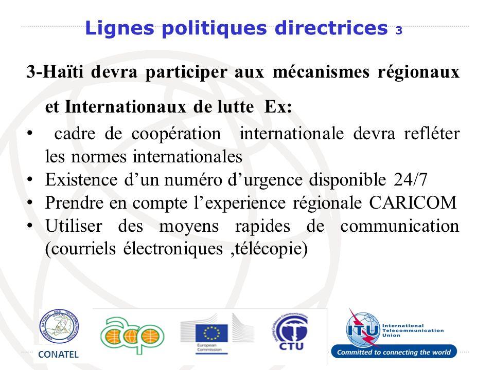 3-Haïti devra participer aux mécanismes régionaux et Internationaux de lutte Ex: cadre de coopération internationale devra refléter les normes interna