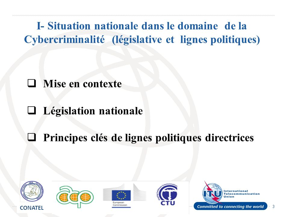 3 I- Situation nationale dans le domaine de la Cybercriminalité (législative et lignes politiques) Mise en contexte Législation nationale Principes cl