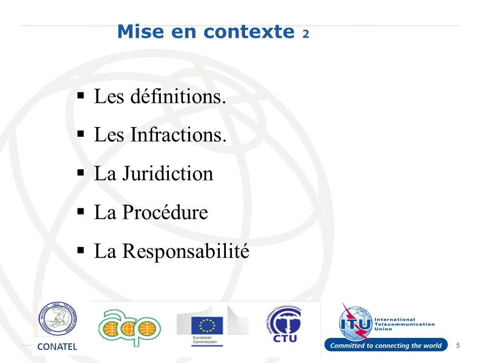 5 Mise en contexte 2 Les définitions. Les Infractions. La Juridiction La Procédure La Responsabilité CONATEL