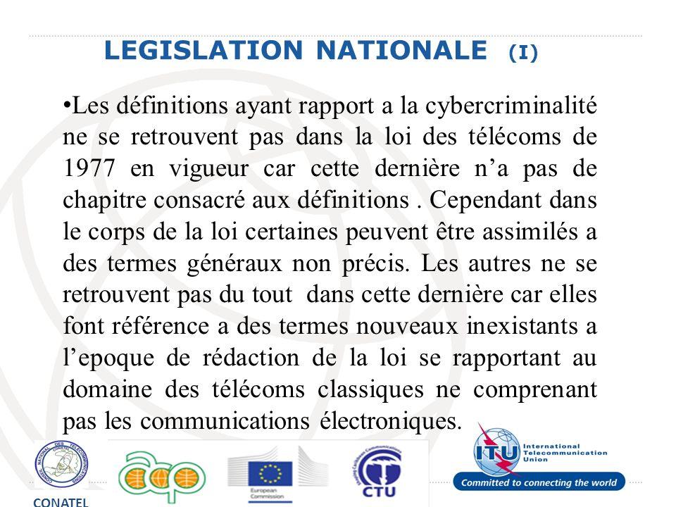 LEGISLATION NATIONALE (I) Les définitions ayant rapport a la cybercriminalité ne se retrouvent pas dans la loi des télécoms de 1977 en vigueur car cet