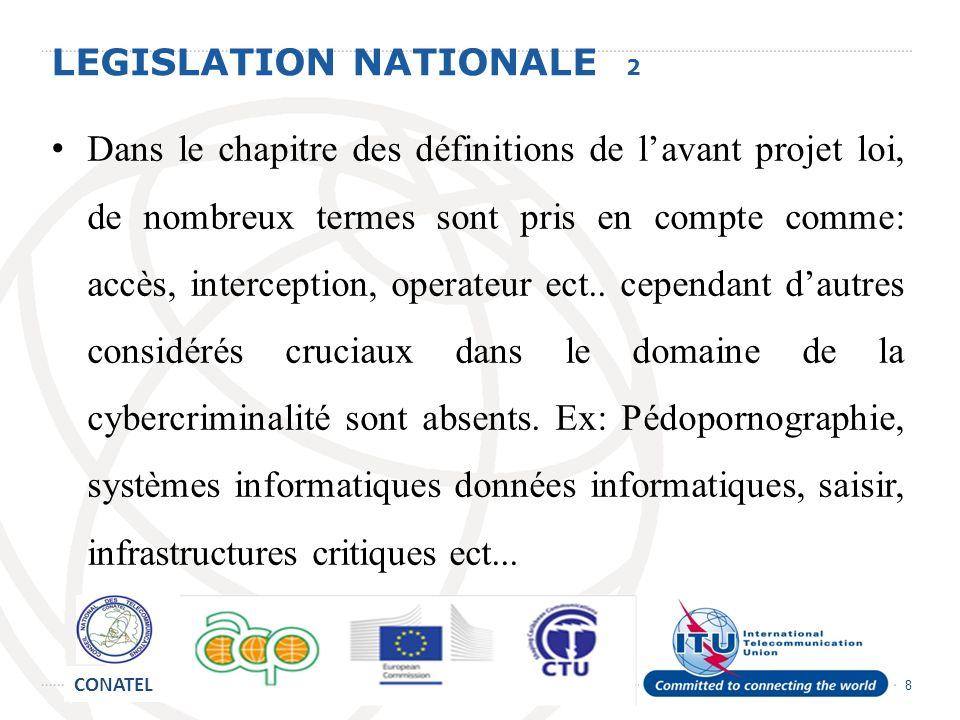8 LEGISLATION NATIONALE 2 Dans le chapitre des définitions de lavant projet loi, de nombreux termes sont pris en compte comme: accès, interception, op