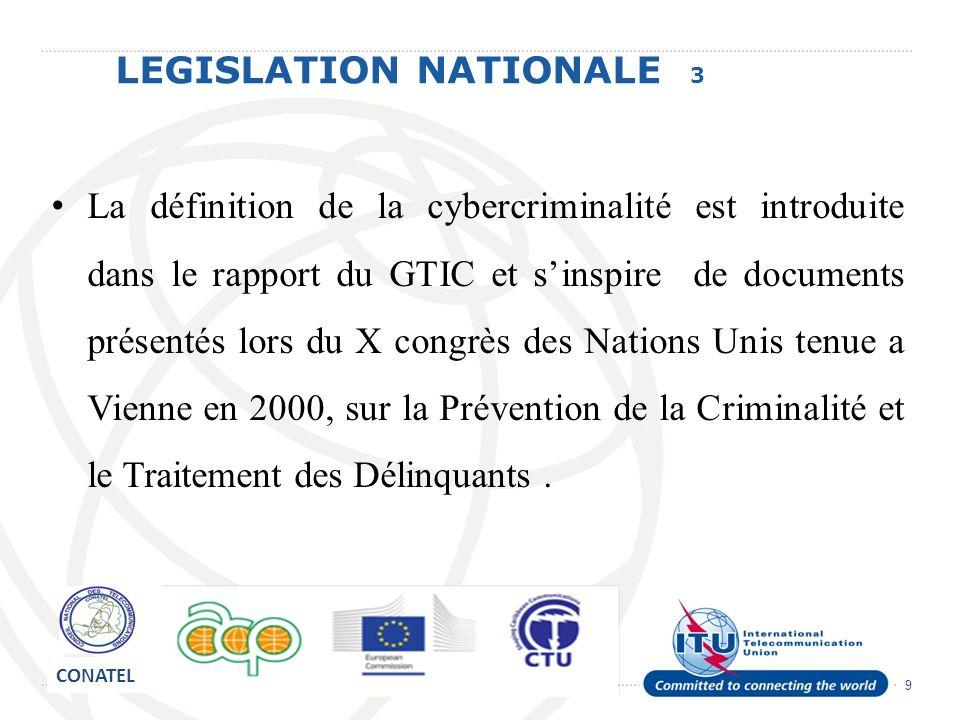 9 LEGISLATION NATIONALE 3 La définition de la cybercriminalité est introduite dans le rapport du GTIC et sinspire de documents présentés lors du X con