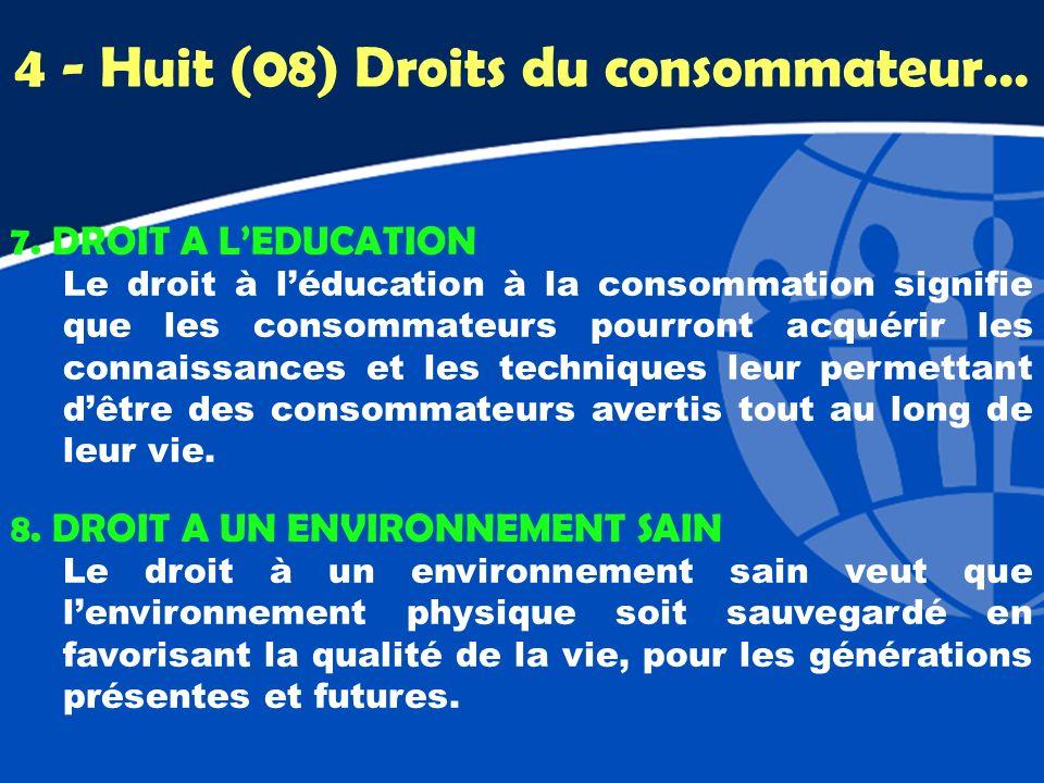 7. DROIT A LEDUCATION Le droit à léducation à la consommation signifie que les consommateurs pourront acquérir les connaissances et les techniques leu